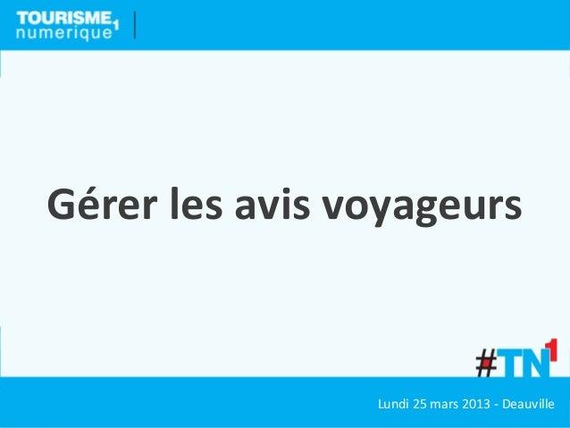 Gérer les avis voyageurs                Lundi 25 mars 2013 - Deauville