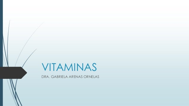 DRA. GABRIELA ARENAS ORNELAS VITAMINAS