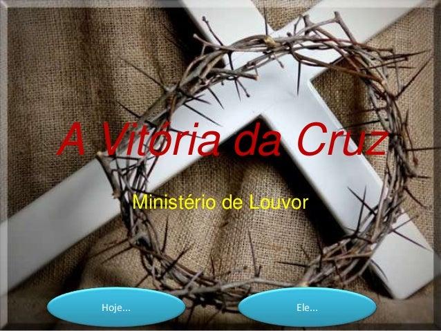 Hoje... Ele... A Vitória da Cruz Ministério de Louvor