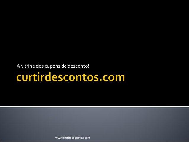 A vitrine dos cupons de desconto! www.curtirdesdontos.com