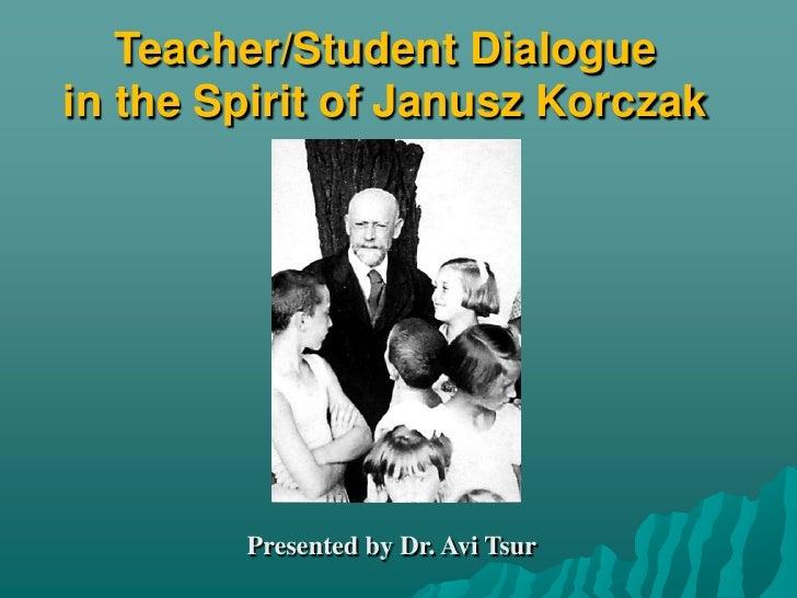 Teacher/Student Dialoguein the Spirit of JanuszKorczak<br />          Presented by Dr. Avi Tsur<br />