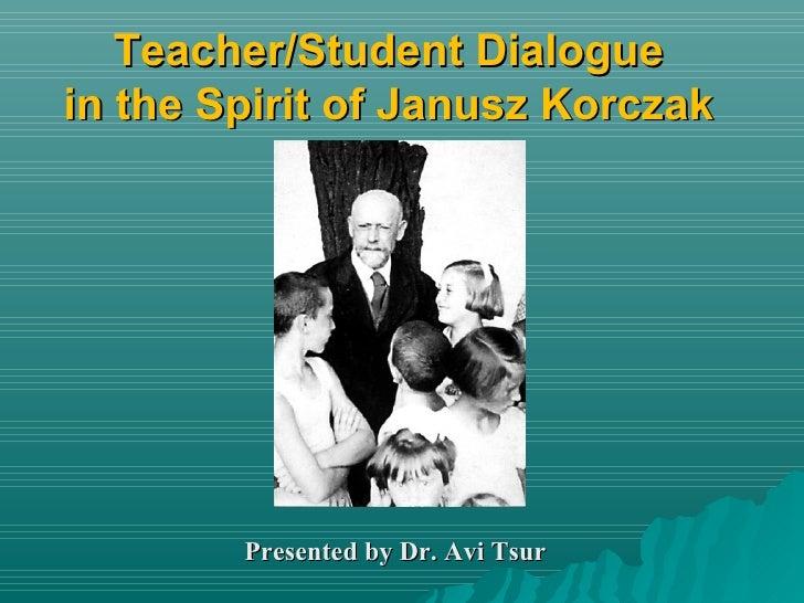 Teacher/Student Dialogue in the Spirit of Janusz Korczak Presented by Dr. Avi Tsur