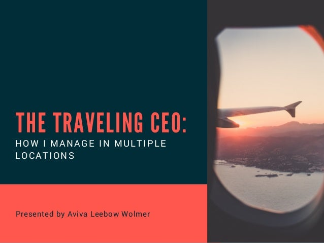 The Traveling CEO: How I Manage in Multiple Locations on multiple buildings, multiple people, multiple careers, multiple offers, multiple classes, multiple services, multiple projects, multiple companies, multiple computers, multiple items, multiple pricing, multiple physicians, multiple solutions, multiple teams, multiple documents, multiple paths, multiple directions, multiple store, multiple offices, multiple industries,