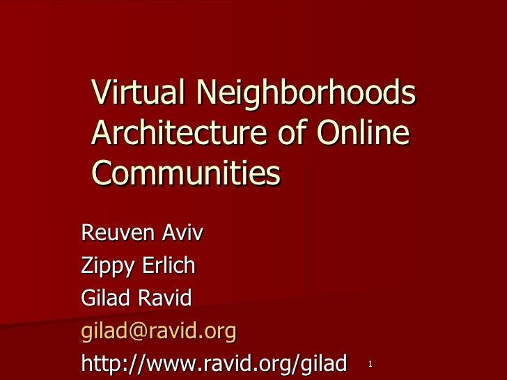 Virtual Neighborhoods Architecture of Online Communities  Reuven Aviv Zippy Erlich Gilad Ravid  [email_address] http://www...