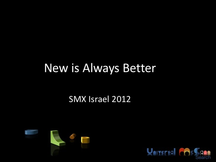 New is Always Better    SMX Israel 2012