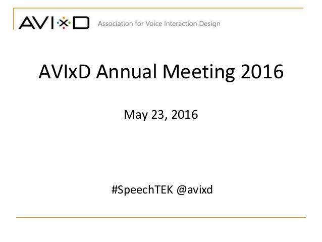 AVIxD Annual Meeting 2016 May 23, 2016 #SpeechTEK @avixd