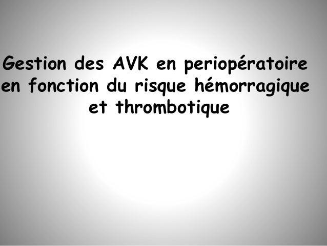Gestion des AVK en periopératoire en fonction du risque hémorragique et thrombotique