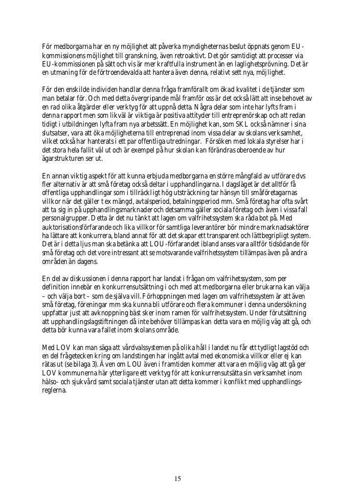 För medborgarna har en ny möjlighet att påverka myndigheternas beslut öppnats genom EU- kommissionens möjlighet till grans...