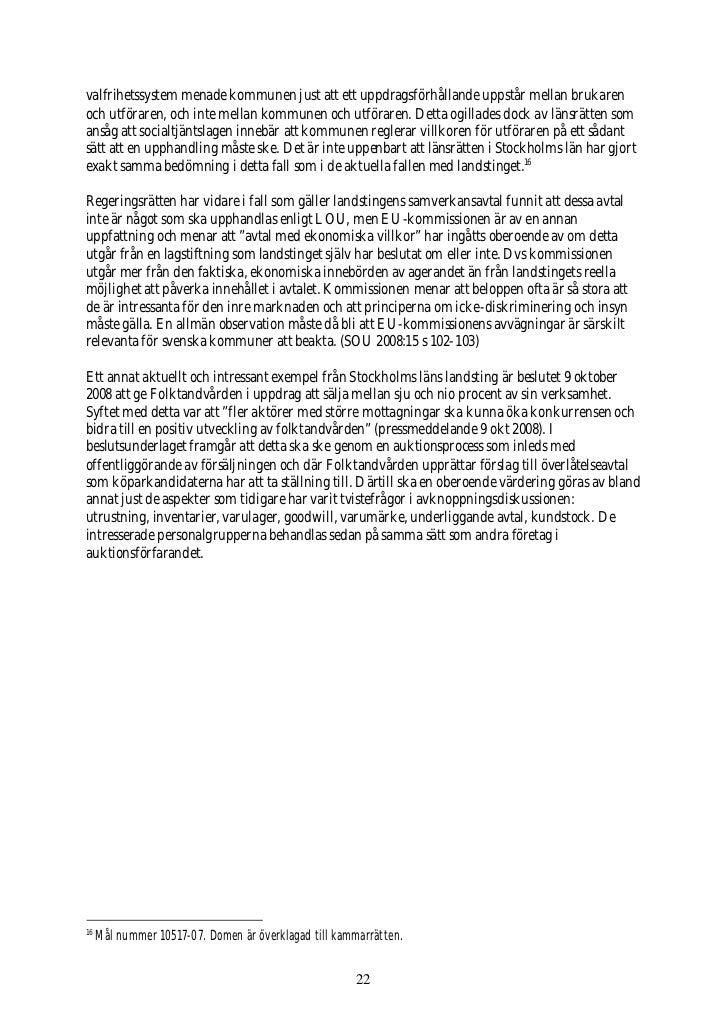 valfrihetssystem menade kommunen just att ett uppdragsförhållande uppstår mellan brukaren och utföraren, och inte mellan k...