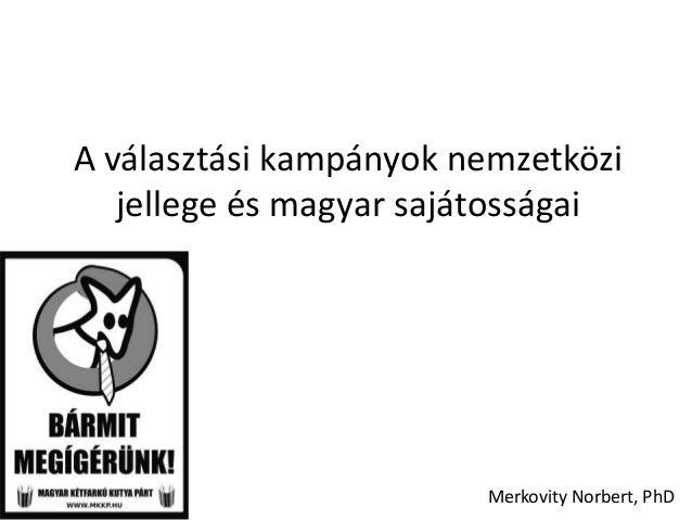 A választási kampányok nemzetközijellege és magyar sajátosságaiMerkovity Norbert, PhD