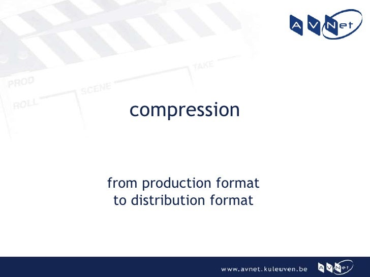 compression   from production format  to distribution format