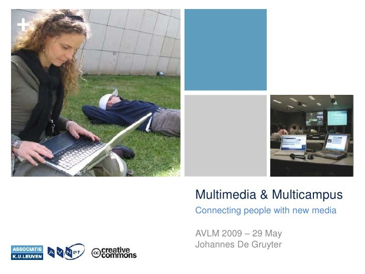 +         Multimedia & Multicampus     Connecting people with new media      AVLM 2009 – 29 May     Johannes De Gruyter