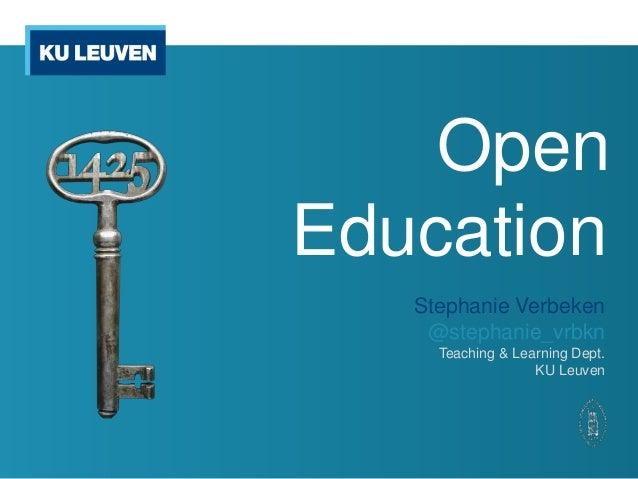 OpenEducation   Stephanie Verbeken    @stephanie_vrbkn     Teaching & Learning Dept.                   KU Leuven