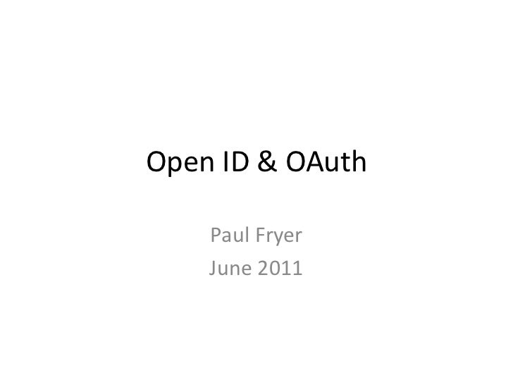 Open ID & OAuth    Paul Fryer    June 2011