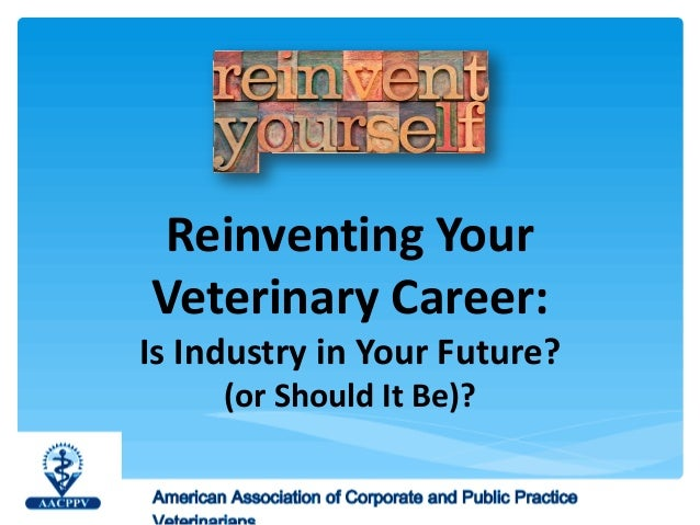 Reinventing Your Veterinary Career: Is Industry in Your Future? (or Should It Be)?