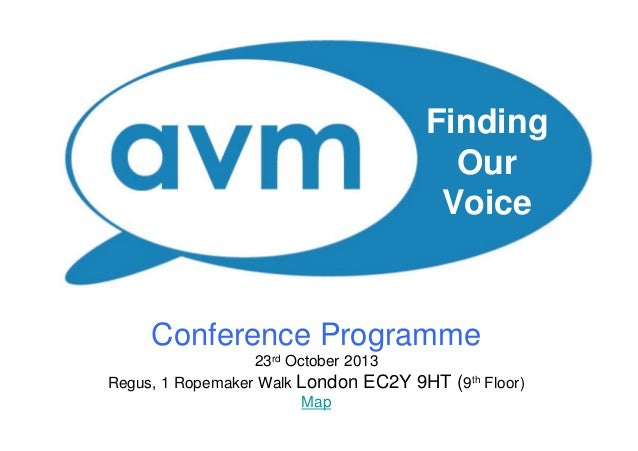 Finding Our Voice  Conference Programme 23rd October 2013 Regus, 1 Ropemaker Walk London EC2Y Map  9HT (9th Floor)
