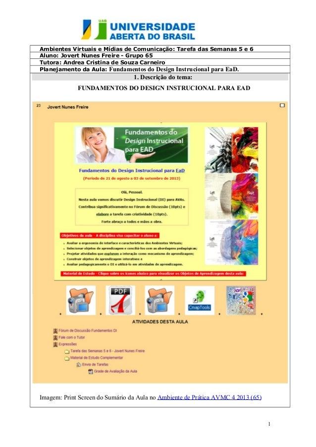 Ambientes Virtuais e Mídias de Comunicação: Tarefa das Semanas 5 e 6 Aluno: Jovert Nunes Freire - Grupo 65 Tutora: Andrea ...