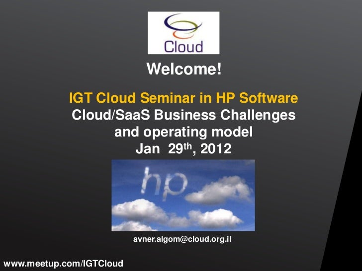 Welcome!            IGT Cloud Seminar in HP Software             Cloud/SaaS Business Challenges                   and oper...