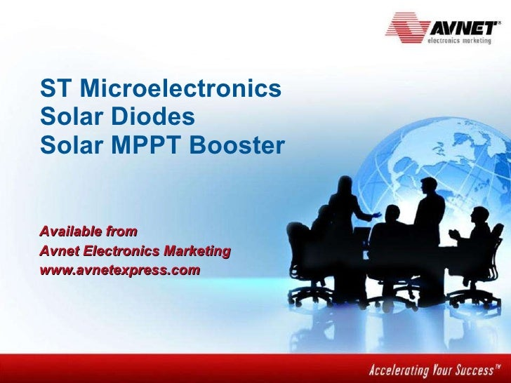 ST Microelectronics Solar Diodes Solar MPPT Booster Available from  Avnet Electronics Marketing www.avnetexpress.com