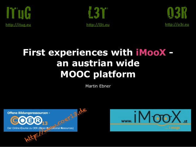 "First experiences with iMooX - an austrian wide  MOOC platform Martin Ebner O3Rh""p://o3r.eu L3Th""p://l3t.eu ITuGh""p://it..."