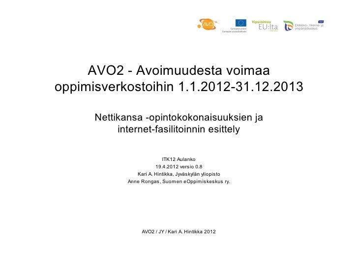 AVO2 - Avoimuudesta voimaaoppimisverkostoihin 1.1.2012-31.12.2013      Nettikansa -opintokokonaisuuksien ja           inte...