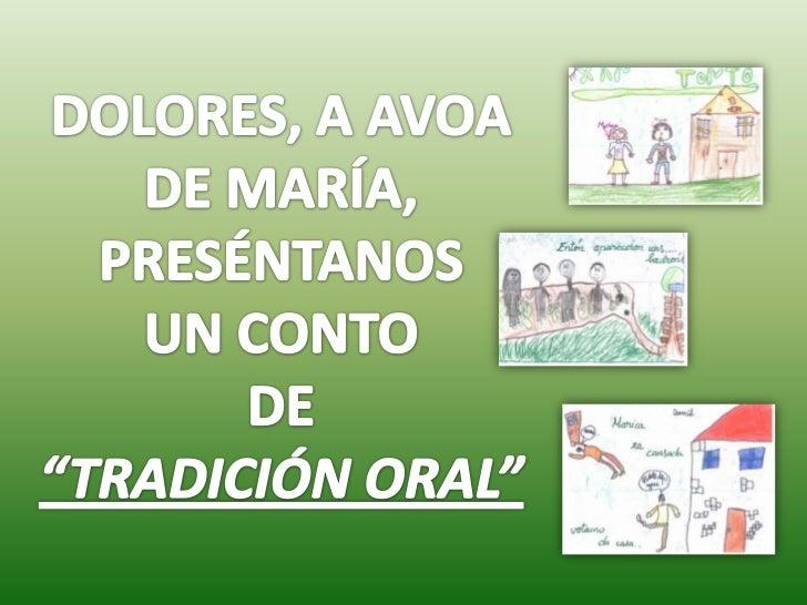 """DOLORES, A AVOA<br />DE MARÍA, PRESÉNTANOS<br />UN CONTO<br />DE <br />""""TRADICIÓN ORAL""""<br />"""