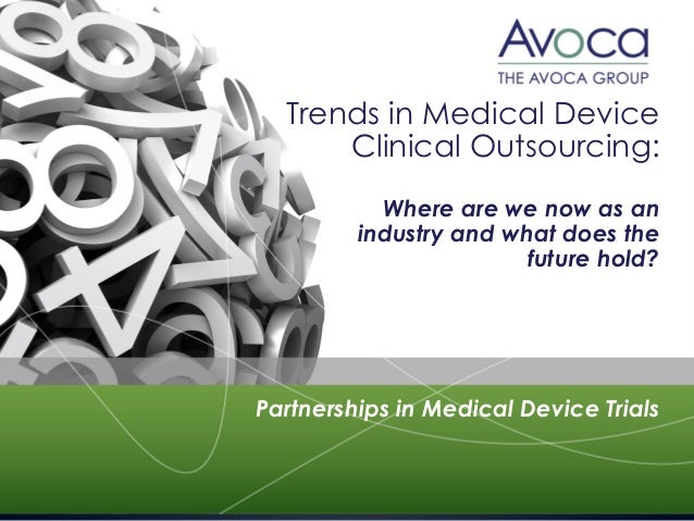 Trends in Medical Device Clinical Outsourcing: Where are we now as an industry and what does the future hold? Partnerships...