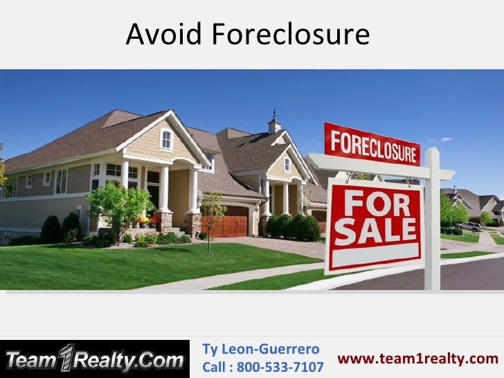 Avoid Foreclosure     Ty Leon-Guerrero                         www.team1realty.com     Call : 800-533-7107