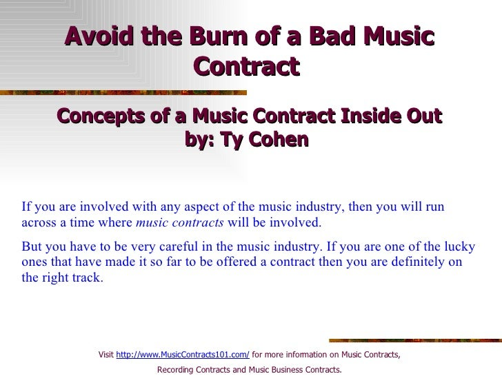 Avoid the Burn of a Bad Music Contract   Concepts of a Music Contract Inside Out by: Ty Cohen   If you are involved with a...
