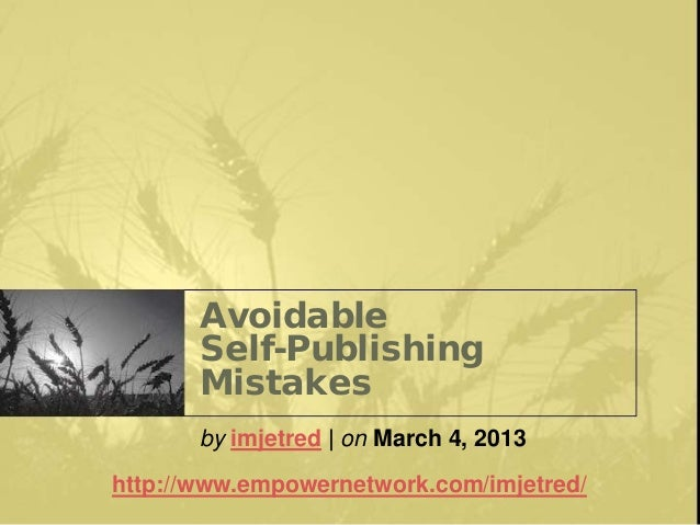AvoidableSelf-PublishingMistakesby imjetred | on March 4, 2013http://www.empowernetwork.com/imjetred/