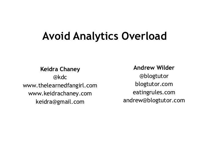 Avoid Analytics Overload     Keidra Chaney             Andrew Wilder         @kdc                     @blogtutorwww.thelea...