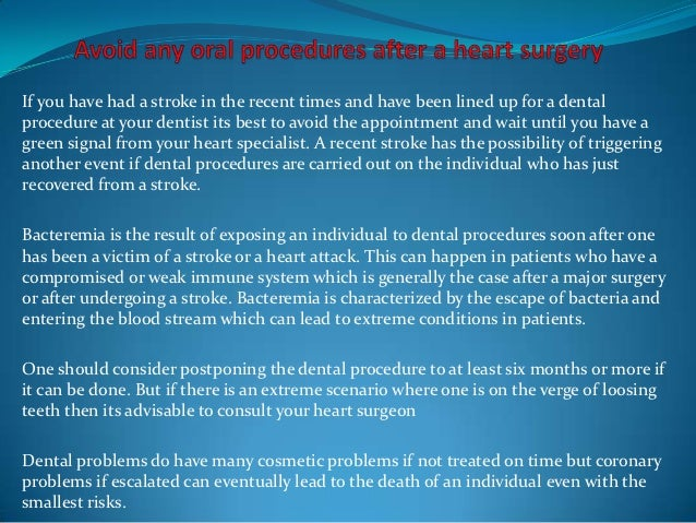Avoid any oral procedures after a heart surgery