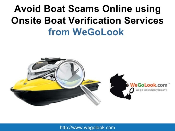 Avoid Boat Scams Online using Onsite Boat Verification Services  from WeGoLook  http://www.wegolook.com