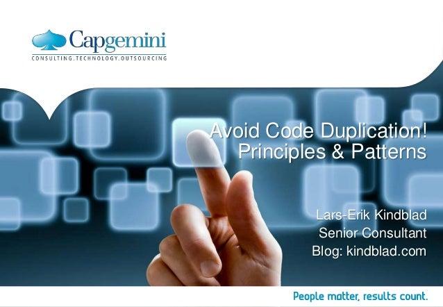 Avoid Code Duplication!  Principles & Patterns          Lars-Erik Kindblad           Senior Consultant          Blog: kind...