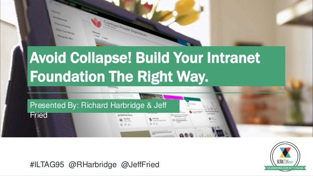 Presented By: Richard Harbridge & Jeff Fried Avoid Collapse! Build Your Intranet Foundation The Right Way. #ILTAG95 @RHarb...