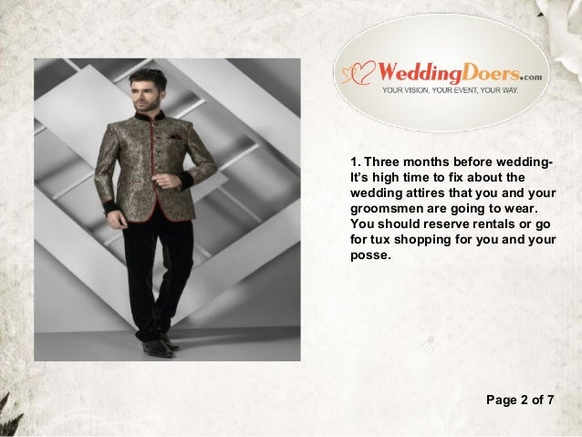 1. Three months before wedding- It's high time to fix about the wedding attires that you and your groomsmen are going to w...