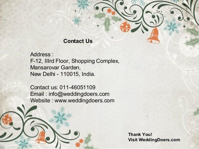 ThankYou! VisitWeddingDoers.com ContactUs Address : F-12, IIIrd Floor, Shopping Complex, Mansarovar Garden, New Delhi ...