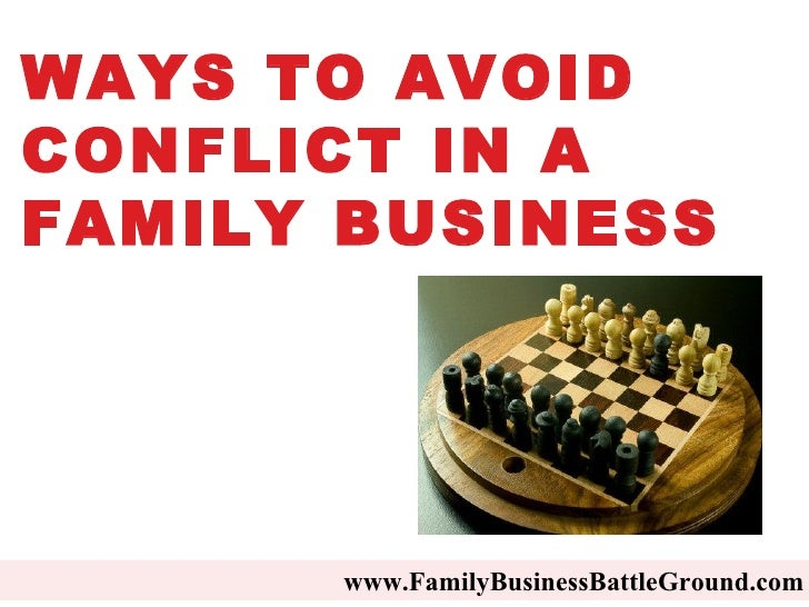 www.FamilyBusinessBattleGround.com   WAYS TO AVOID CONFLICT IN A FAMILY BUSINESS