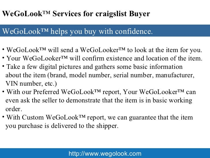 http://wegolook.com <ul><li>WeGoLook™.com will send one our representatives, i.e  </li></ul><ul><li>WeGoLookers™ look at y...