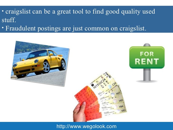 http://wegolook.com <ul><li>Craigslist Car Scams </li></ul><ul><li>Craigslist Apartment Rental Scams  </li></ul><ul><li>Cr...