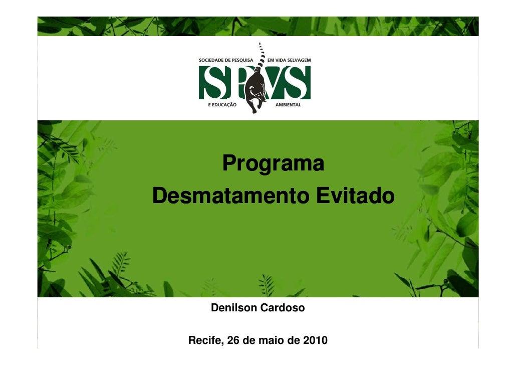 ProgramaDesmatamento Evitado      Denilson Cardoso  Recife, 26 de maio de 2010