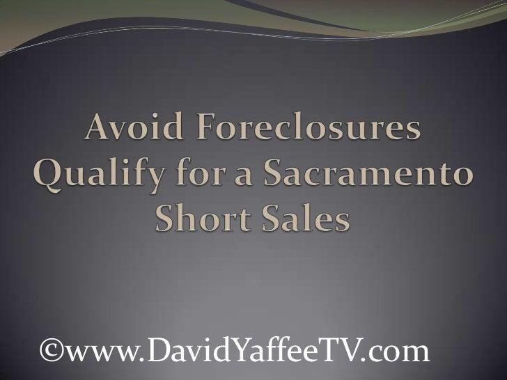 Avoid Foreclosures Qualify for a Sacramento Short Sales<br />©www.DavidYaffeeTV.com<br />