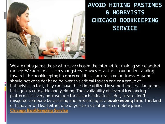 AVOID HIRING PASTIMES & HOBBYISTS CHICAGO BOOKKEEPING SERVICE We are not against those who have chosen the internet for ma...