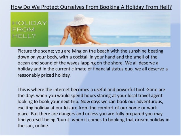 How Do We Protect Ourselves From Booking A Holiday From Hell? Picture the scene; you are lying on the beach with the sunsh...