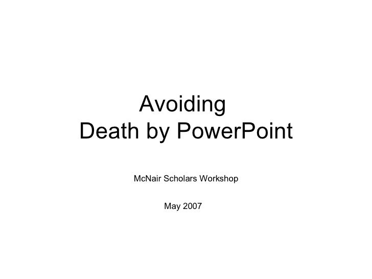 Avoiding  Death by PowerPoint McNair Scholars Workshop May 2007