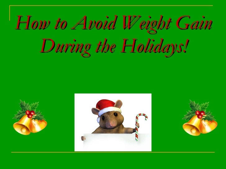 How to Avoid Weight Gain During the Holidays!