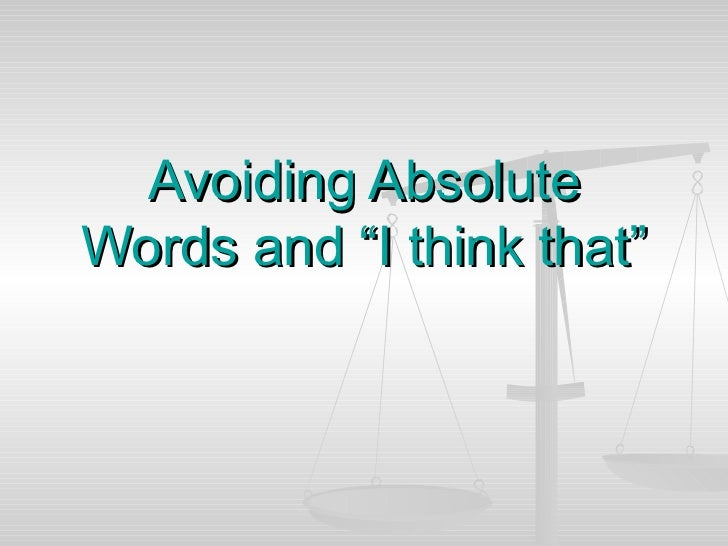 """Avoiding Absolute Words and """"I think that"""""""