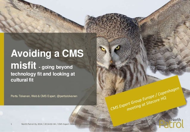 Avoiding a CMS misfit - going beyond technology fit and looking at cultural fit  Perttu Tolvanen, Web & CMS Expert, @pertt...