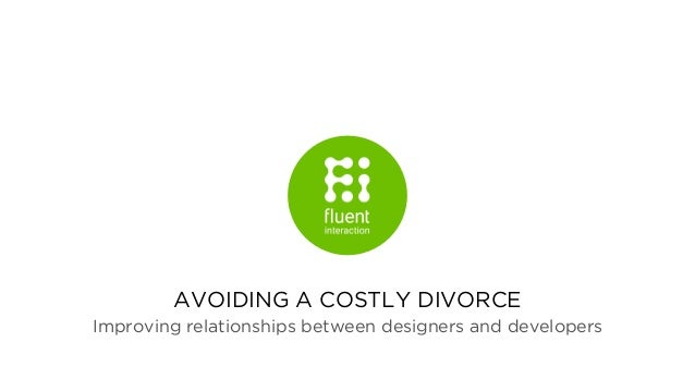 AVOIDING A COSTLY DIVORCE Improving relationships between designers and developers