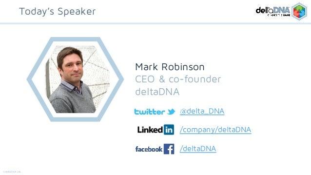 ©deltaDNA Ltd. Today's Speaker Mark Robinson CEO & co-founder deltaDNA @delta_DNA /company/deltaDNA /deltaDNA